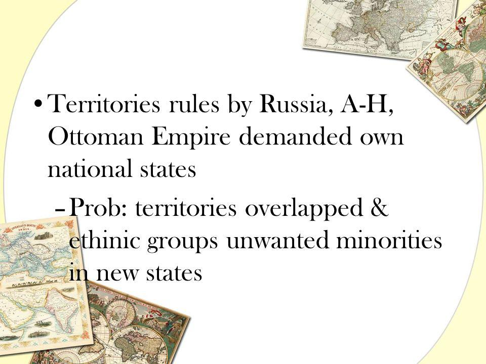 Territories rules by Russia, A-H, Ottoman Empire demanded own national states