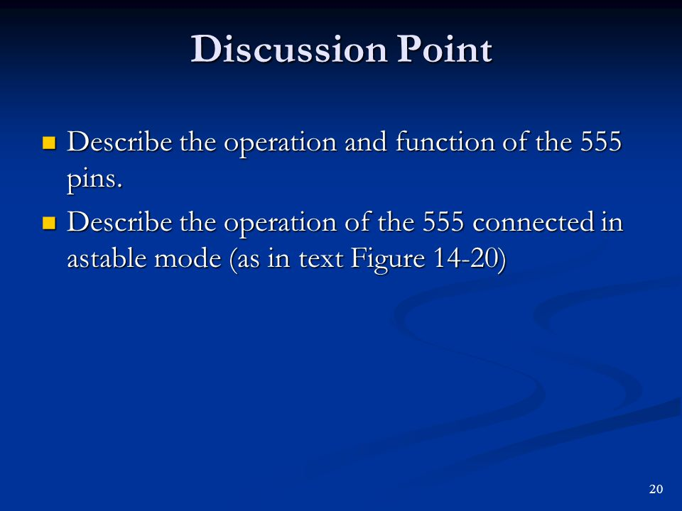 Discussion Point Describe the operation and function of the 555 pins.
