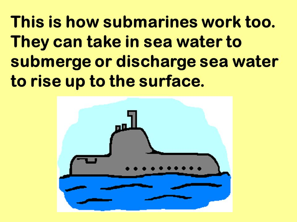 This is how submarines work too