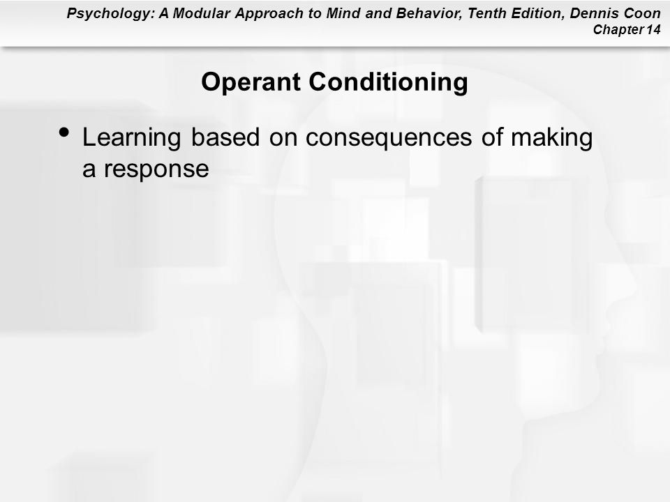 Operant Conditioning Learning based on consequences of making a response