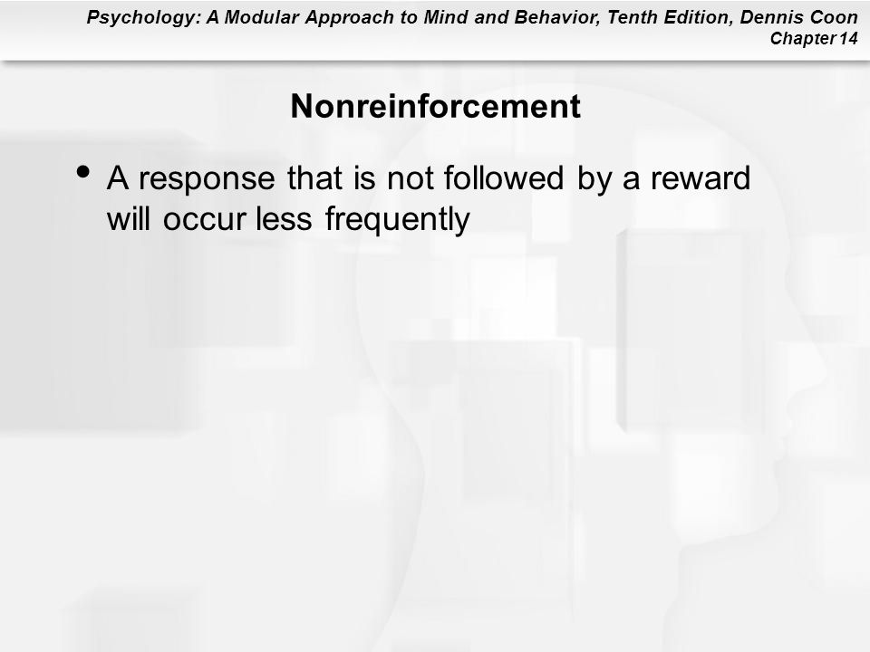 Nonreinforcement A response that is not followed by a reward will occur less frequently