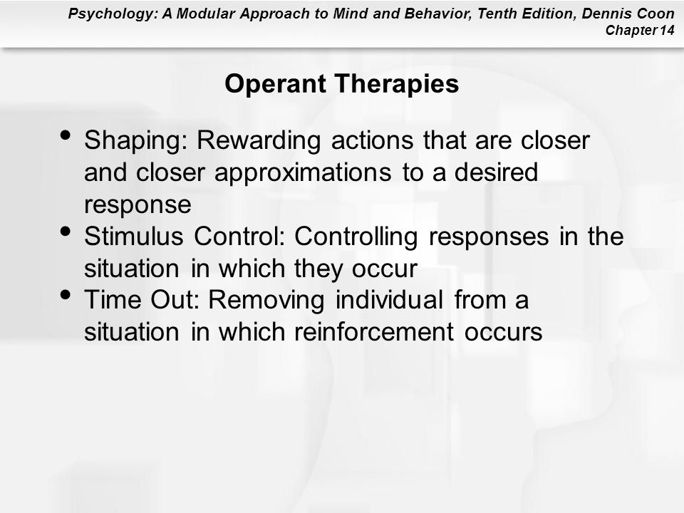 Operant Therapies Shaping: Rewarding actions that are closer and closer approximations to a desired response.