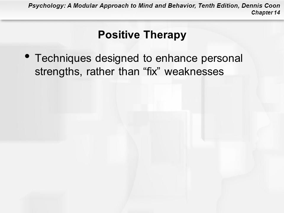 Positive Therapy Techniques designed to enhance personal strengths, rather than fix weaknesses