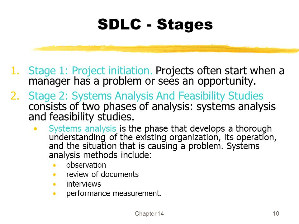 SDLC - Stages Stage 1: Project initiation. Projects often start when a manager has a problem or sees an opportunity.