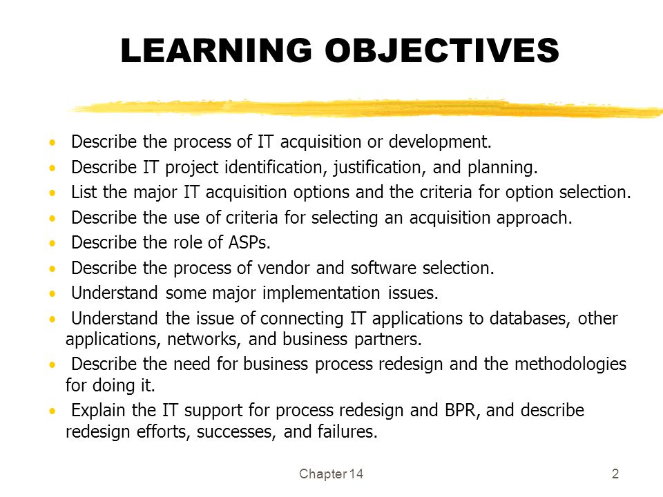 LEARNING OBJECTIVES Describe the process of IT acquisition or development. Describe IT project identification, justification, and planning.