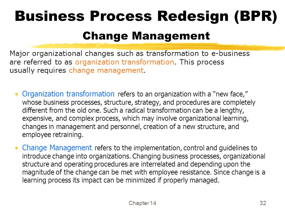 business process reengineering and organisational change Business processes as a key indicator for the ability of an organization to deliver   bpr is more concerned with radical change, which is typically linked with the.