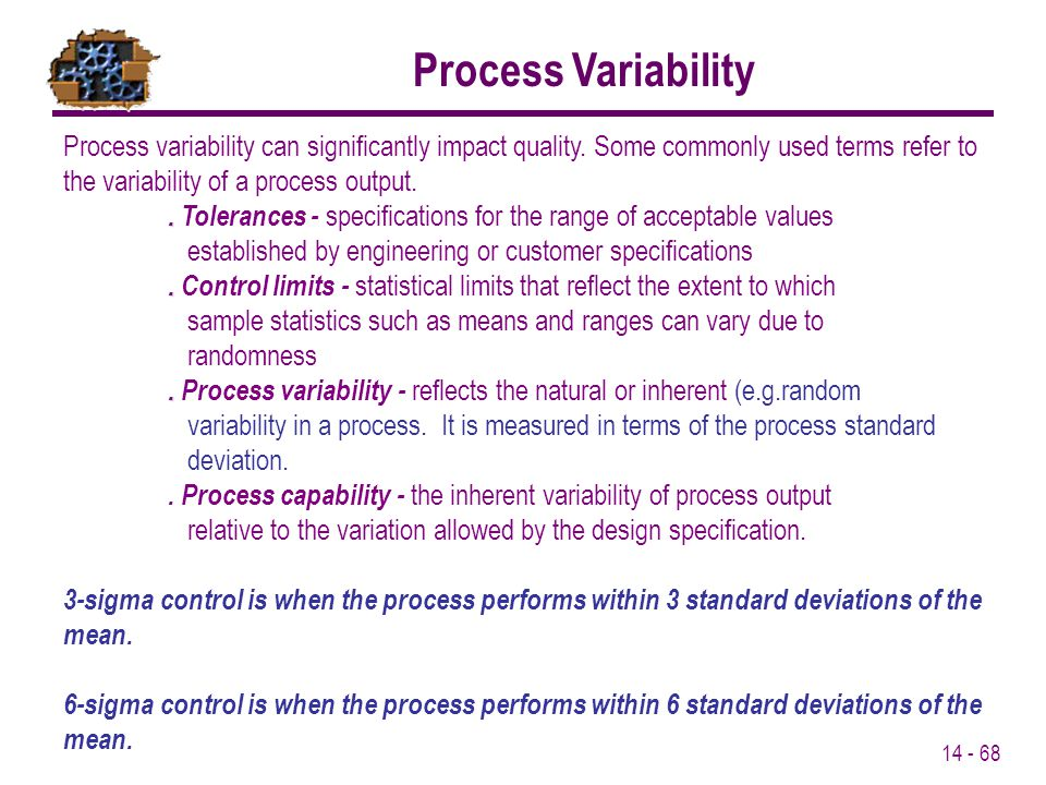 Process Variability Process variability can significantly impact quality. Some commonly used terms refer to the variability of a process output.