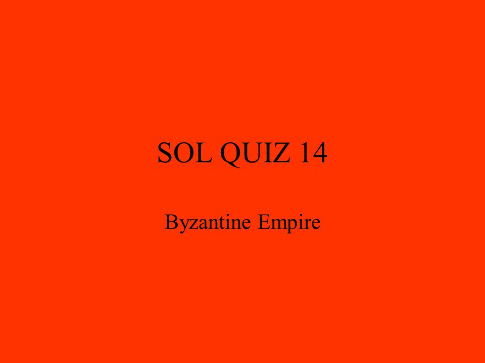 SOL QUIZ 14 Byzantine Empire