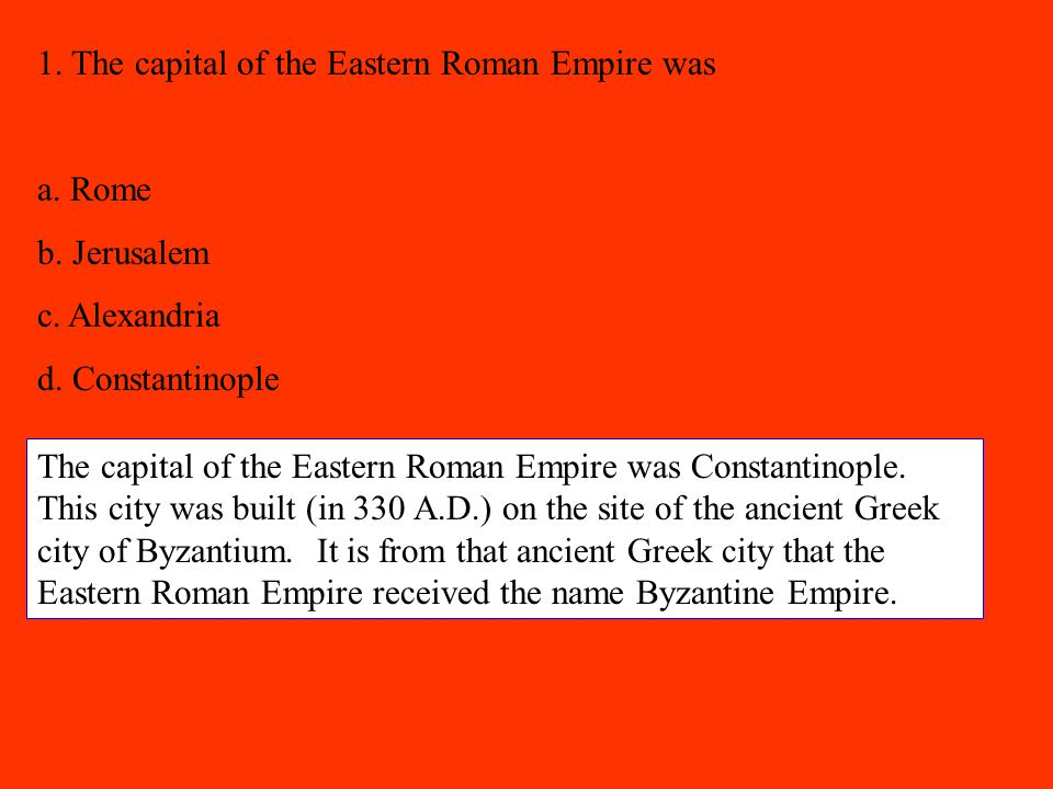 1. The capital of the Eastern Roman Empire was