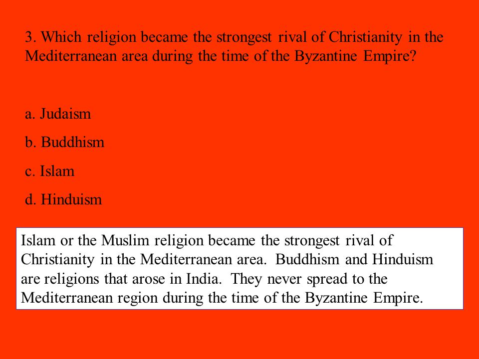 3. Which religion became the strongest rival of Christianity in the Mediterranean area during the time of the Byzantine Empire