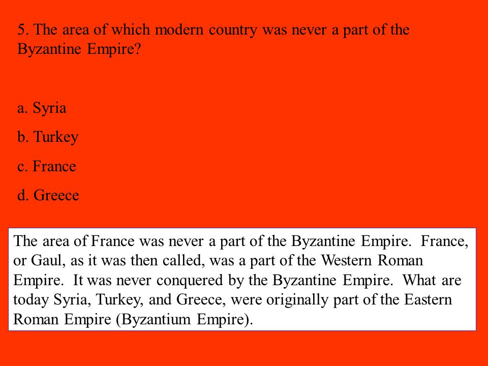 5. The area of which modern country was never a part of the Byzantine Empire