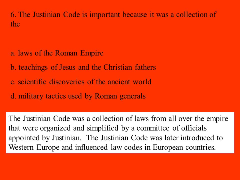 6. The Justinian Code is important because it was a collection of the
