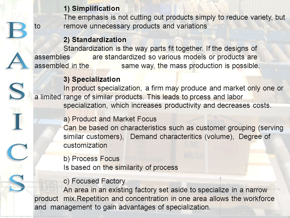 1) Simplification The emphasis is not cutting out products simply to reduce variety, but to remove unnecessary products and variations.