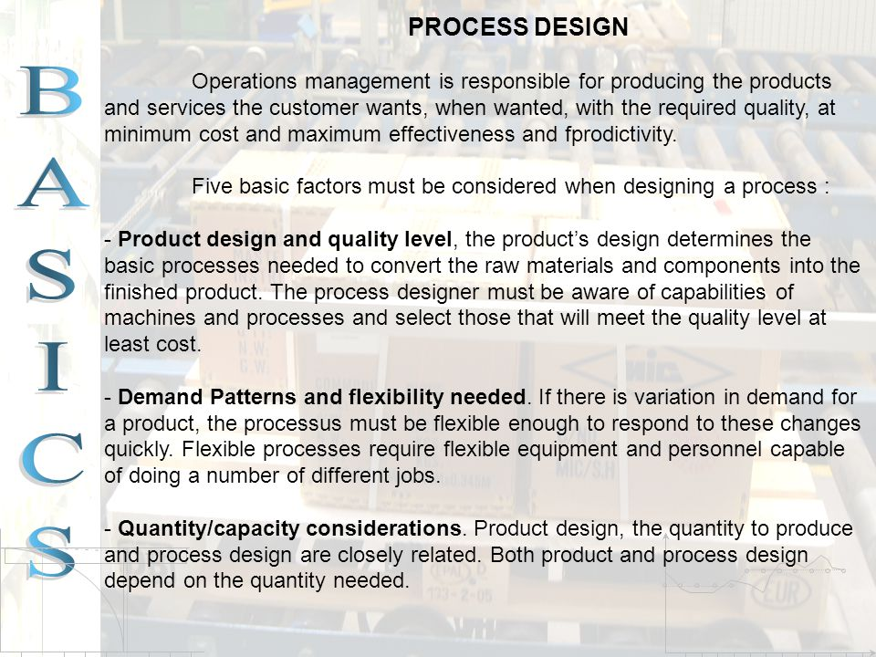 Five basic factors must be considered when designing a process :