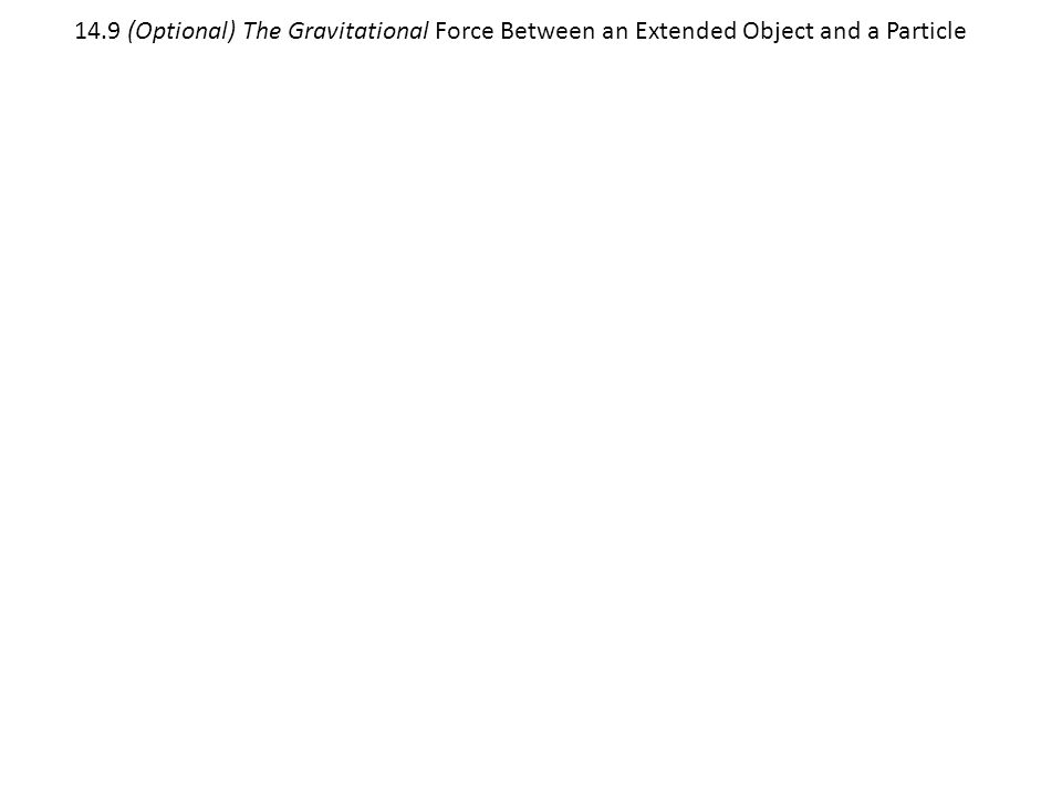 14.9 (Optional) The Gravitational Force Between an Extended Object and a Particle