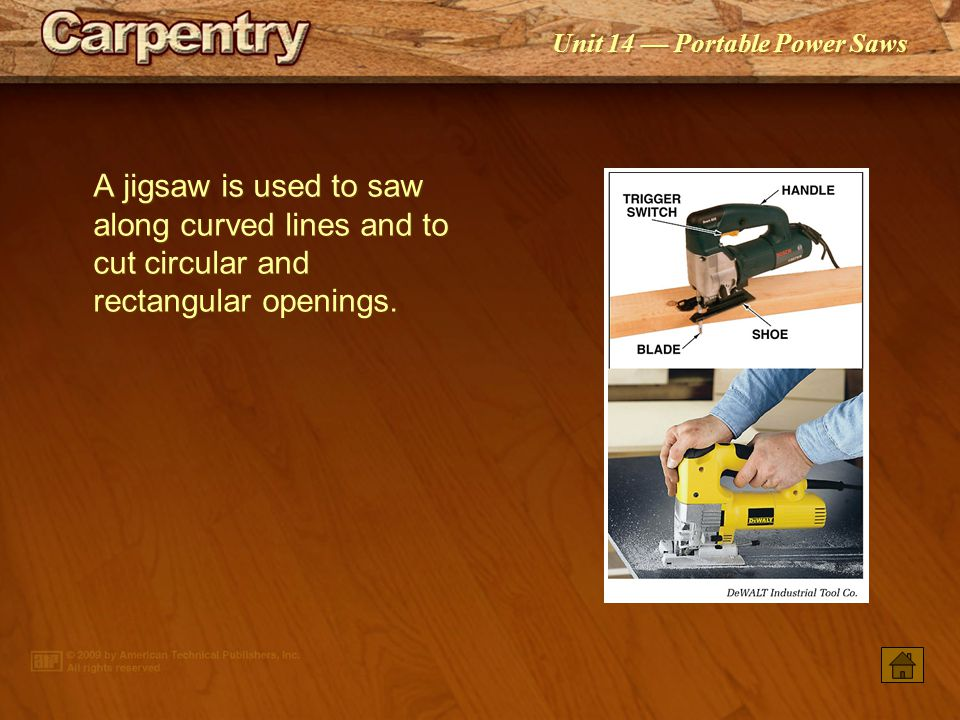 A jigsaw is used to saw along curved lines and to cut circular and rectangular openings.