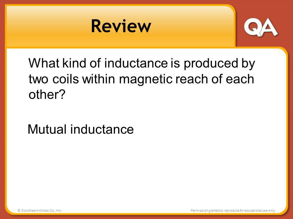 Review What kind of inductance is produced by two coils within magnetic reach of each other Mutual inductance.