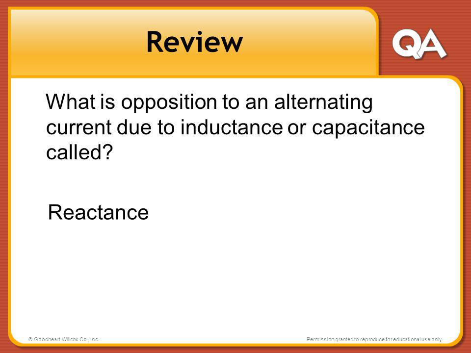 Review What is opposition to an alternating current due to inductance or capacitance called Reactance.