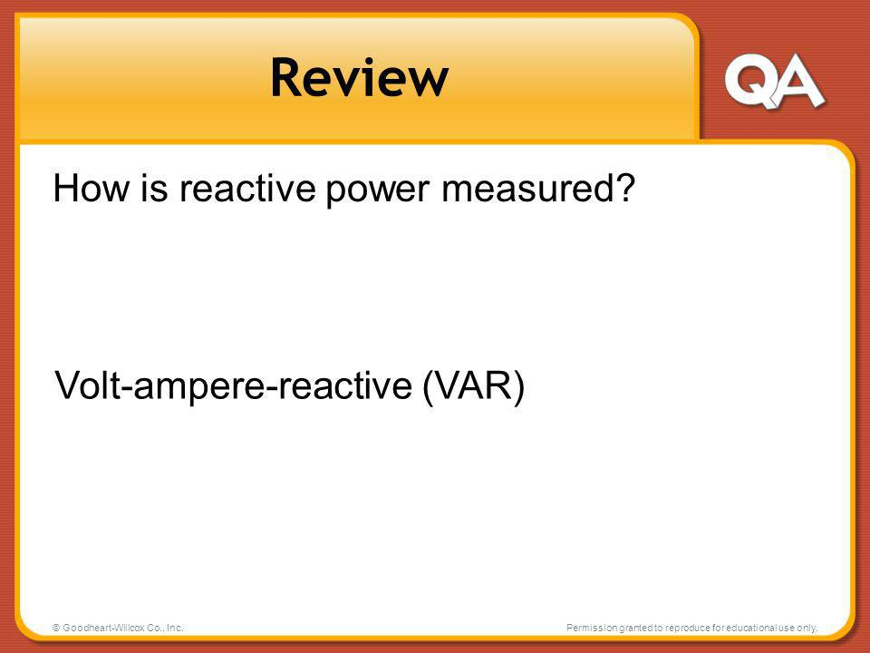 Review How is reactive power measured Volt-ampere-reactive (VAR)