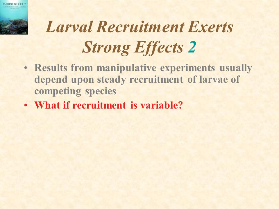 Larval Recruitment Exerts Strong Effects 2