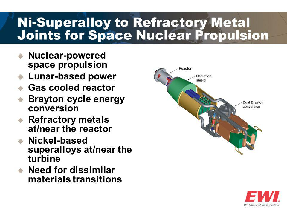 Ni-Superalloy to Refractory Metal Joints for Space Nuclear Propulsion
