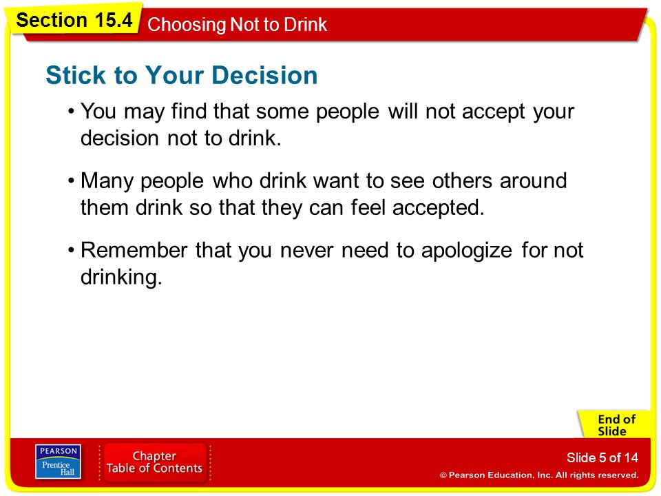 Stick to Your Decision You may find that some people will not accept your decision not to drink.