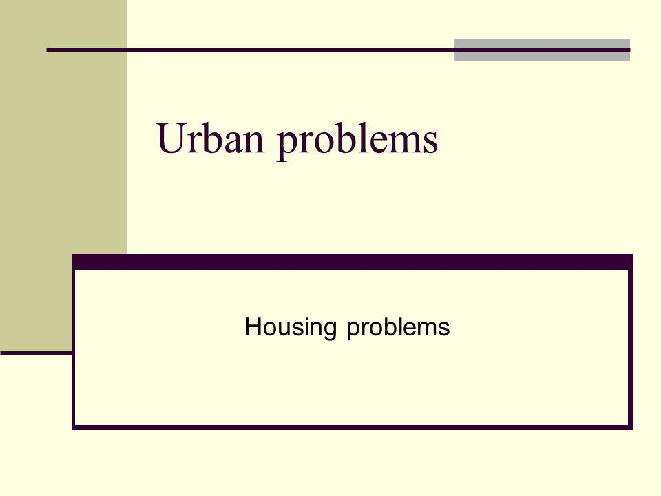 Urban problems Housing problems