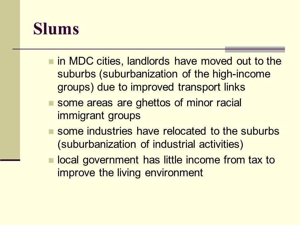 Slums in MDC cities, landlords have moved out to the suburbs (suburbanization of the high-income groups) due to improved transport links.