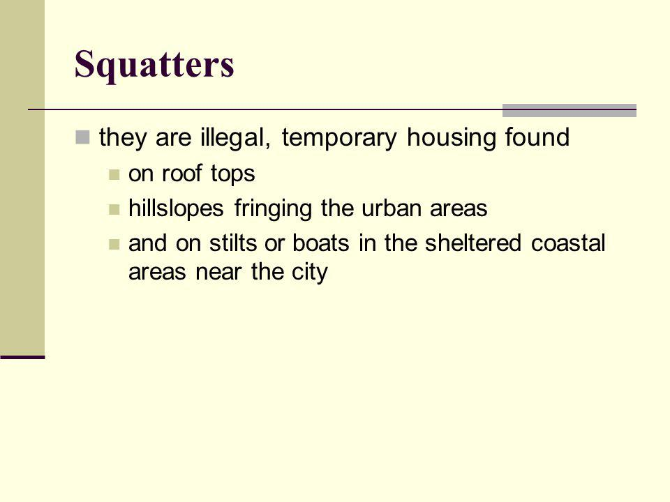 Squatters they are illegal, temporary housing found on roof tops