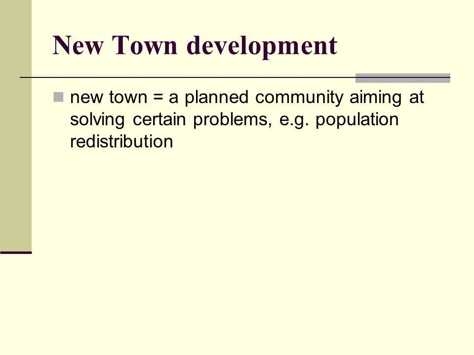 New Town development new town = a planned community aiming at solving certain problems, e.g.