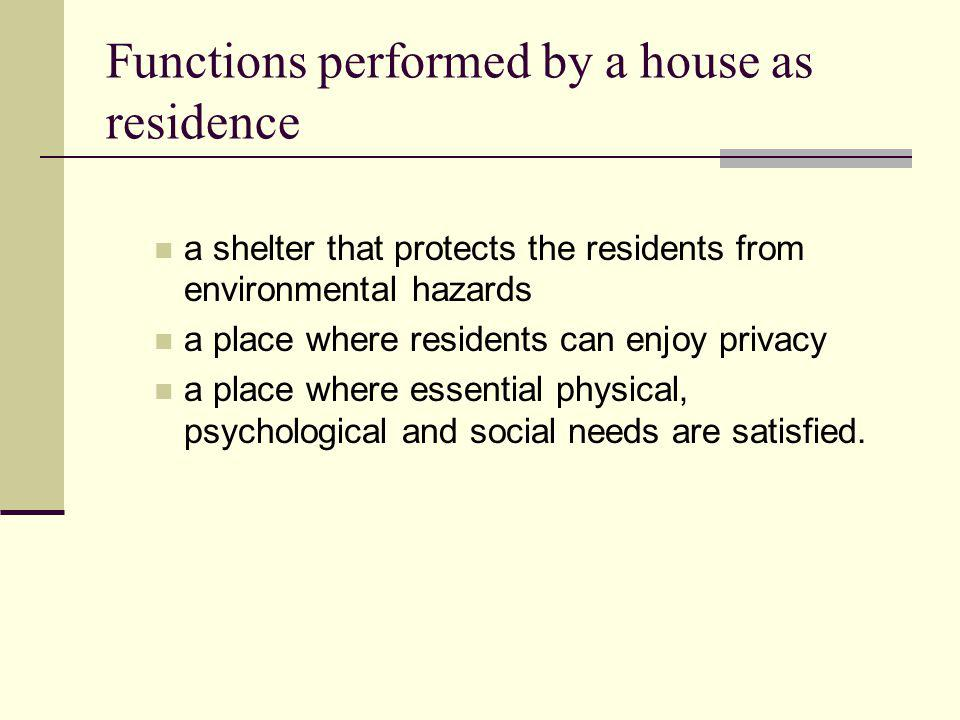 Functions performed by a house as residence