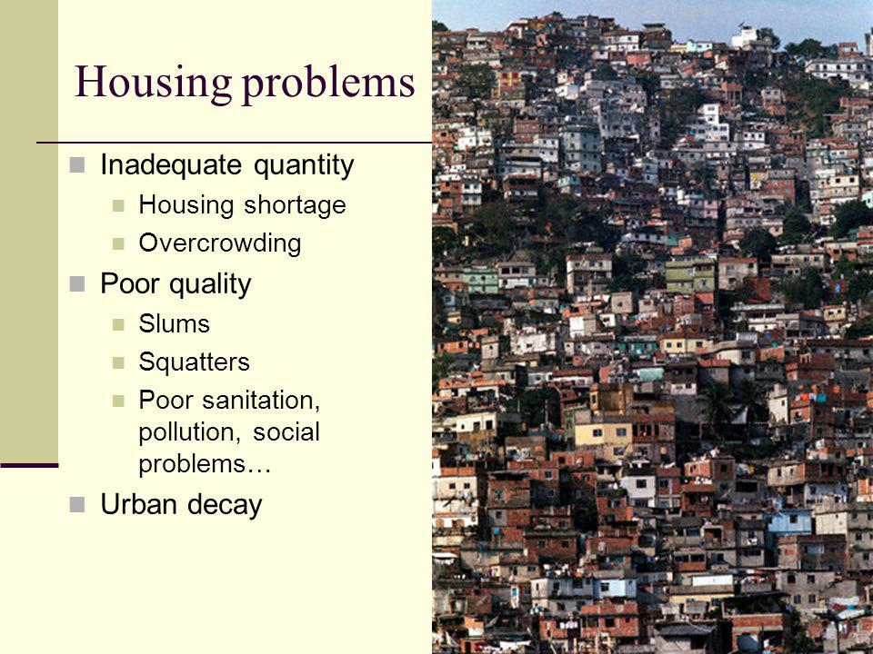 Housing problems Inadequate quantity Poor quality Urban decay