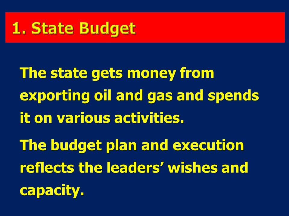 8-Apr-17 1. State Budget. The state gets money from exporting oil and gas and spends it on various activities.