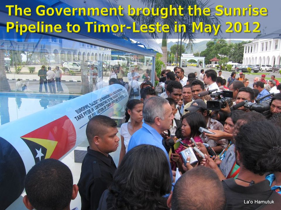 The Government brought the Sunrise Pipeline to Timor-Leste in May 2012