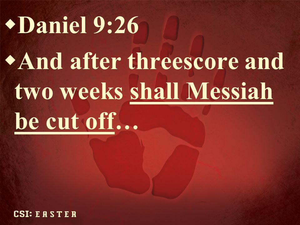 Daniel 9:26 And after threescore and two weeks shall Messiah be cut off…