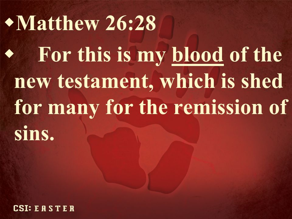 Matthew 26:28 For this is my blood of the new testament, which is shed for many for the remission of sins.