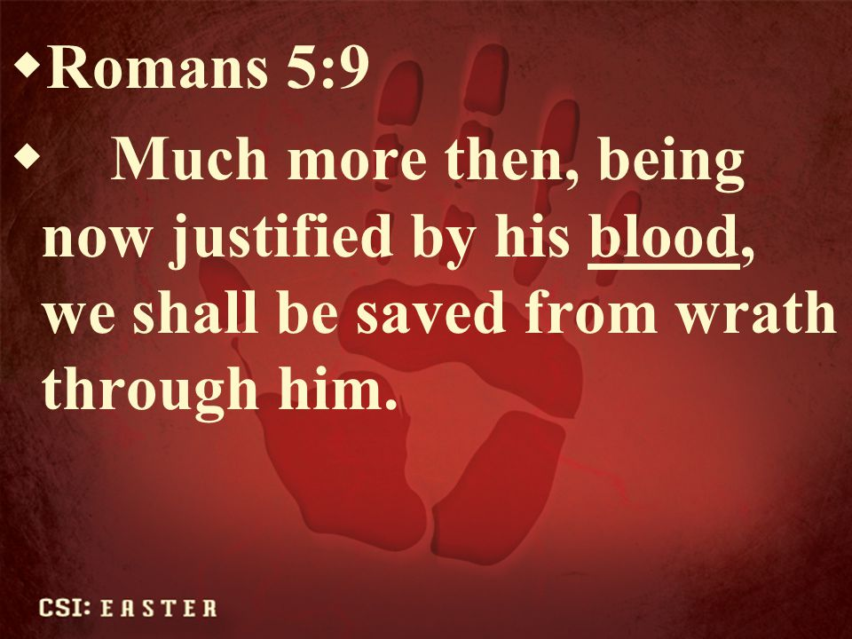 Romans 5:9 Much more then, being now justified by his blood, we shall be saved from wrath through him.