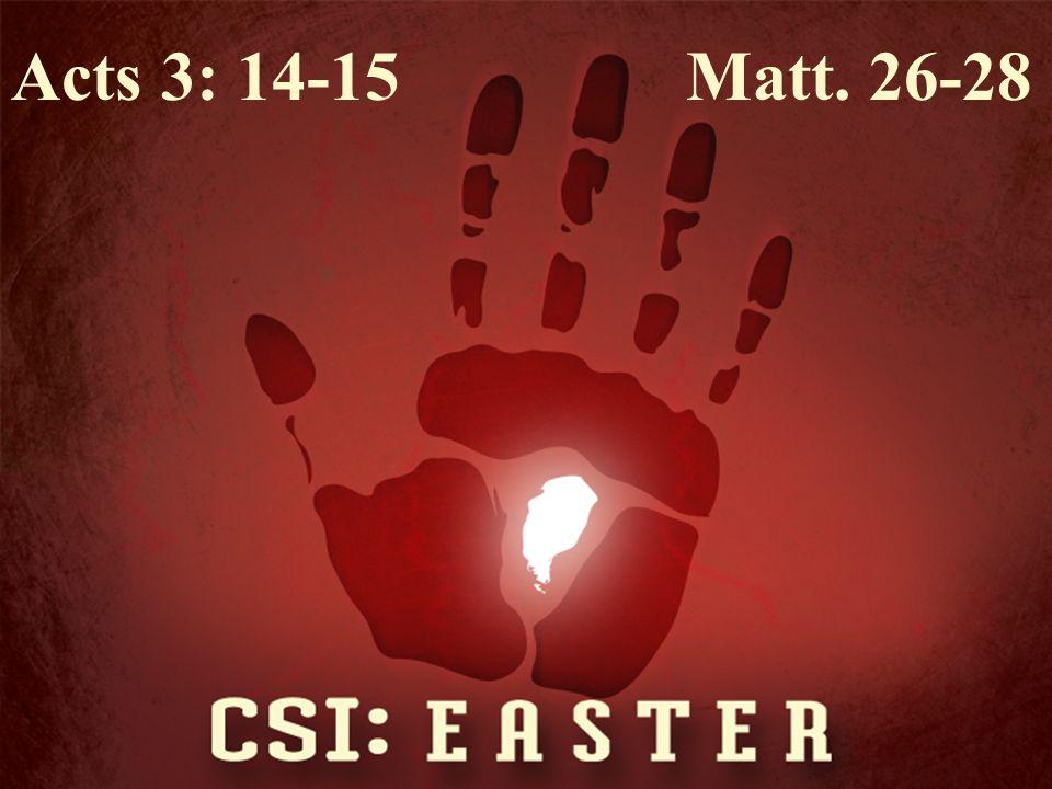 Acts 3: 14-15 Matt. 26-28
