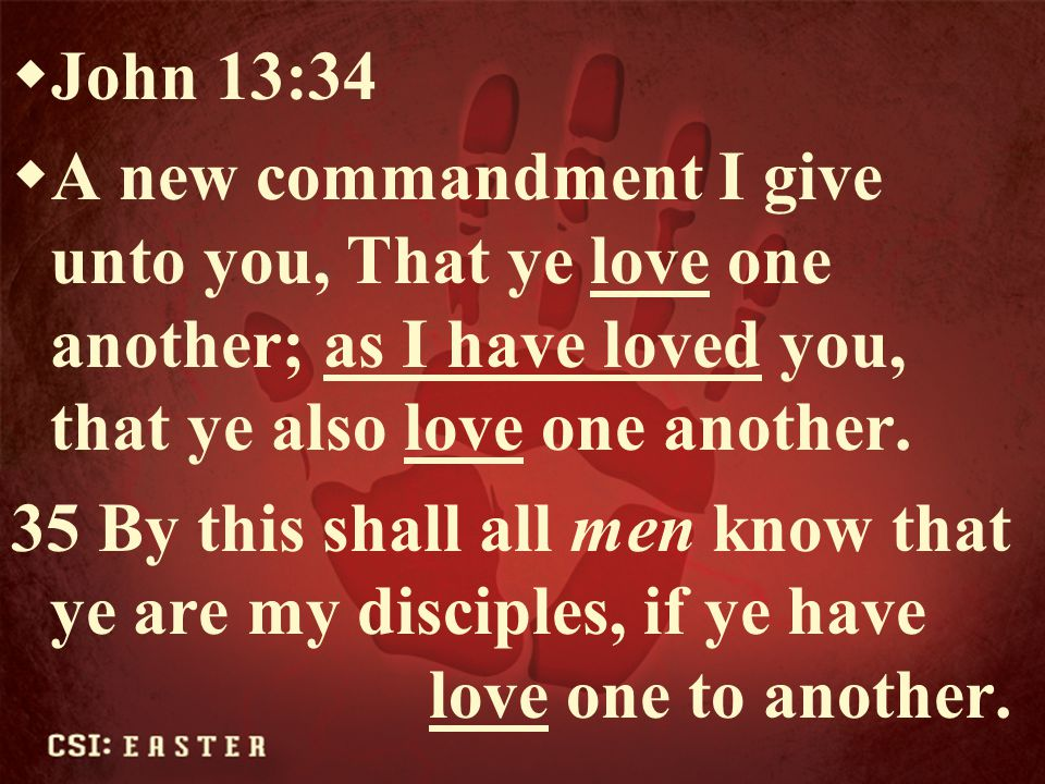 John 13:34 A new commandment I give unto you, That ye love one another; as I have loved you, that ye also love one another.