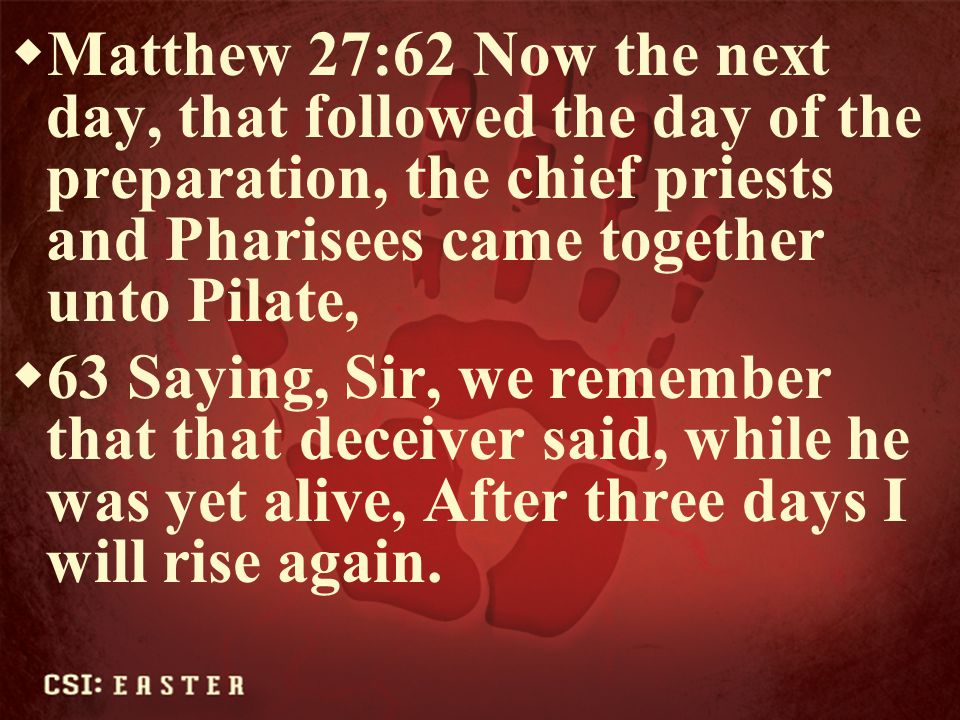 Matthew 27:62 Now the next day, that followed the day of the preparation, the chief priests and Pharisees came together unto Pilate,