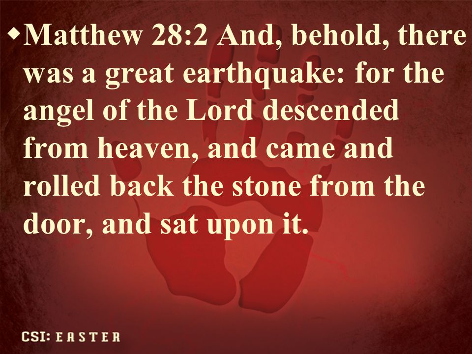 Matthew 28:2 And, behold, there was a great earthquake: for the angel of the Lord descended from heaven, and came and rolled back the stone from the door, and sat upon it.
