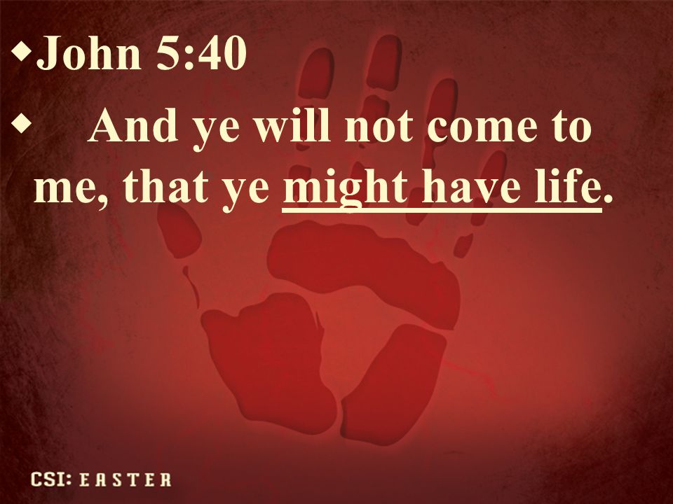 John 5:40 And ye will not come to me, that ye might have life.