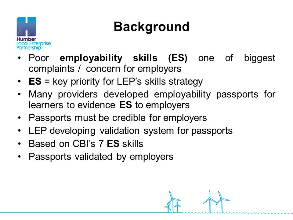 Background Poor employability skills (ES) one of biggest complaints / concern for employers. ES = key priority for LEP's skills strategy.