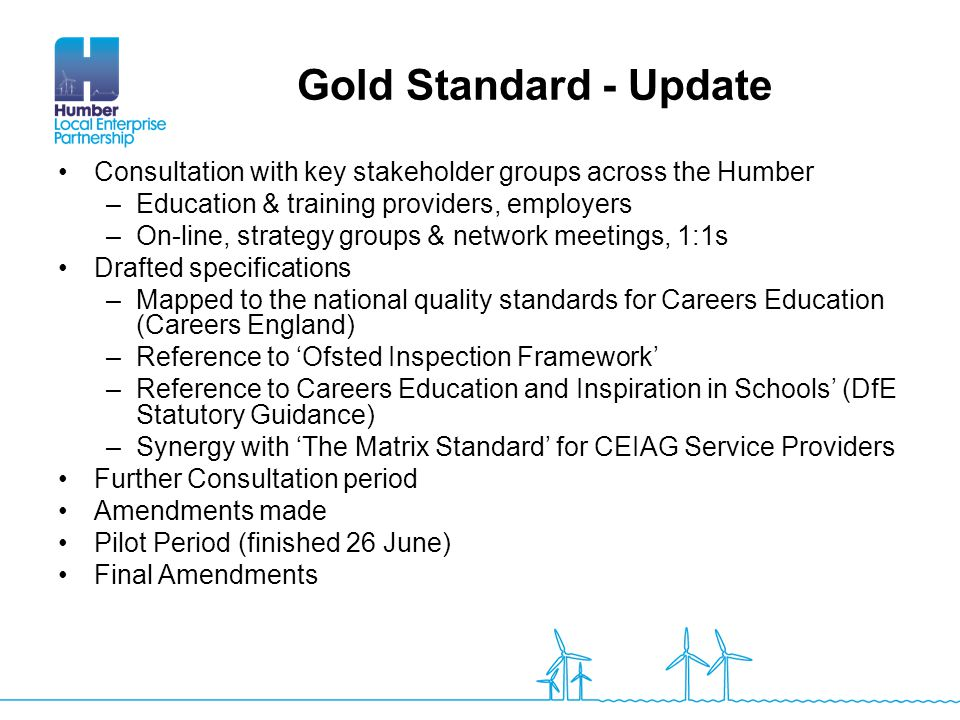 Gold Standard - Update Consultation with key stakeholder groups across the Humber. Education & training providers, employers.