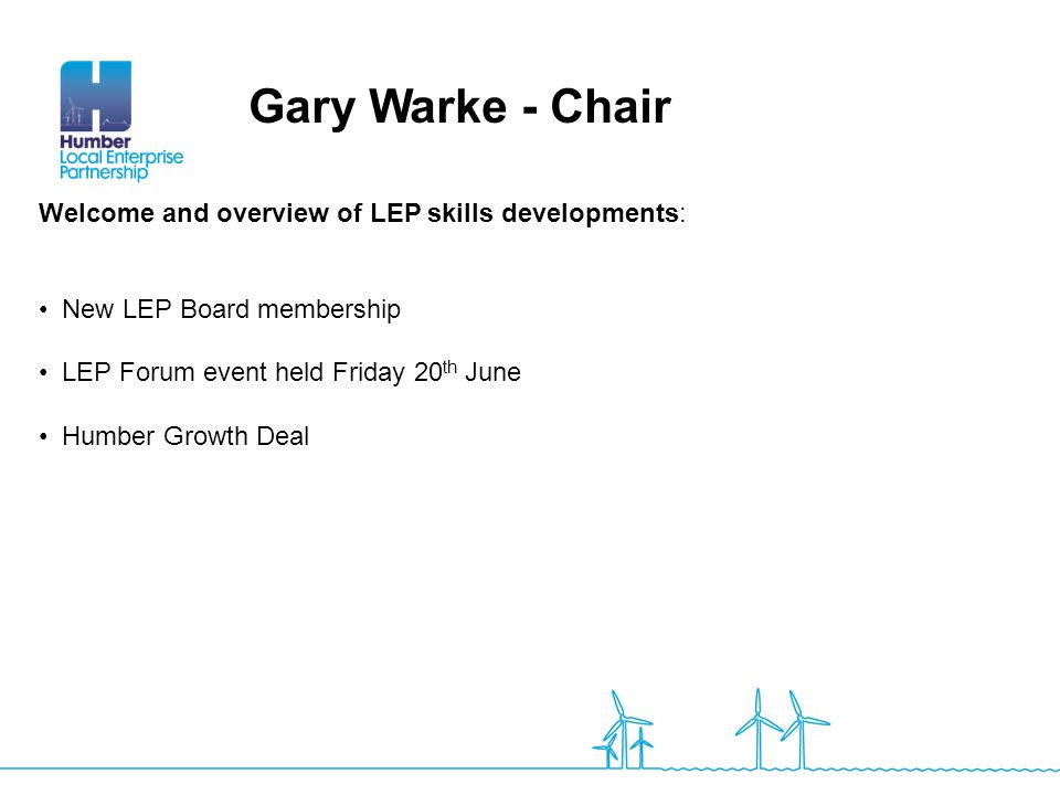 Gary Warke - Chair Welcome and overview of LEP skills developments: