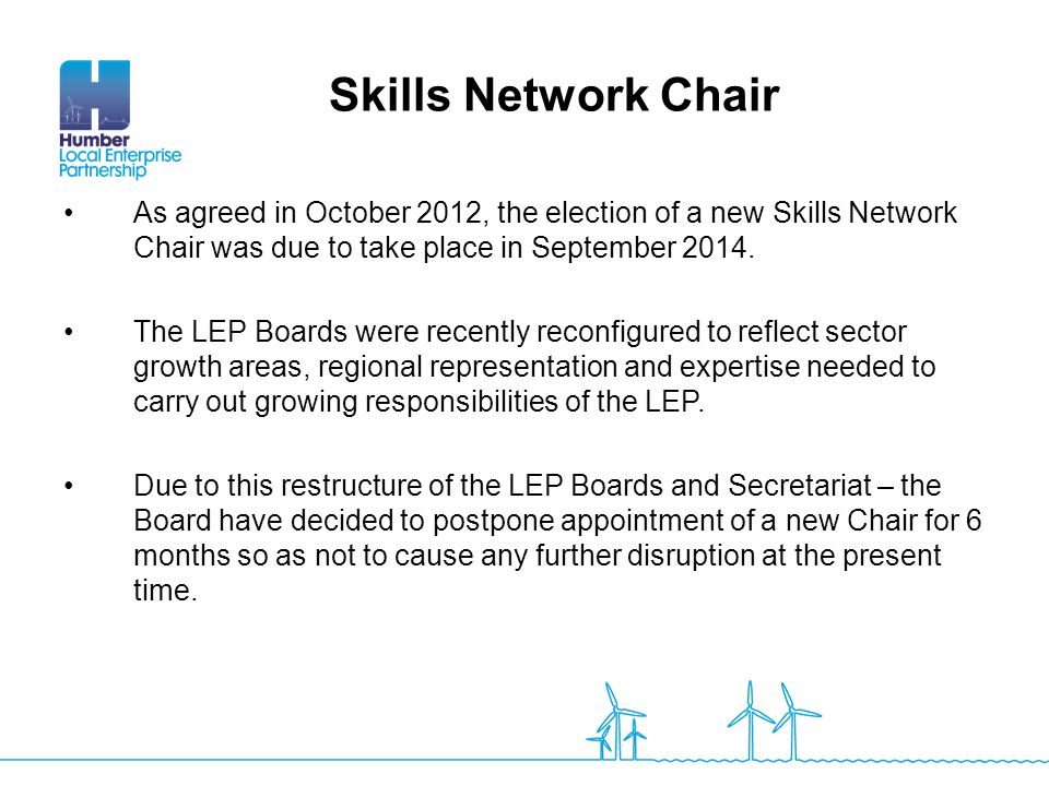 Skills Network Chair As agreed in October 2012, the election of a new Skills Network Chair was due to take place in September 2014.