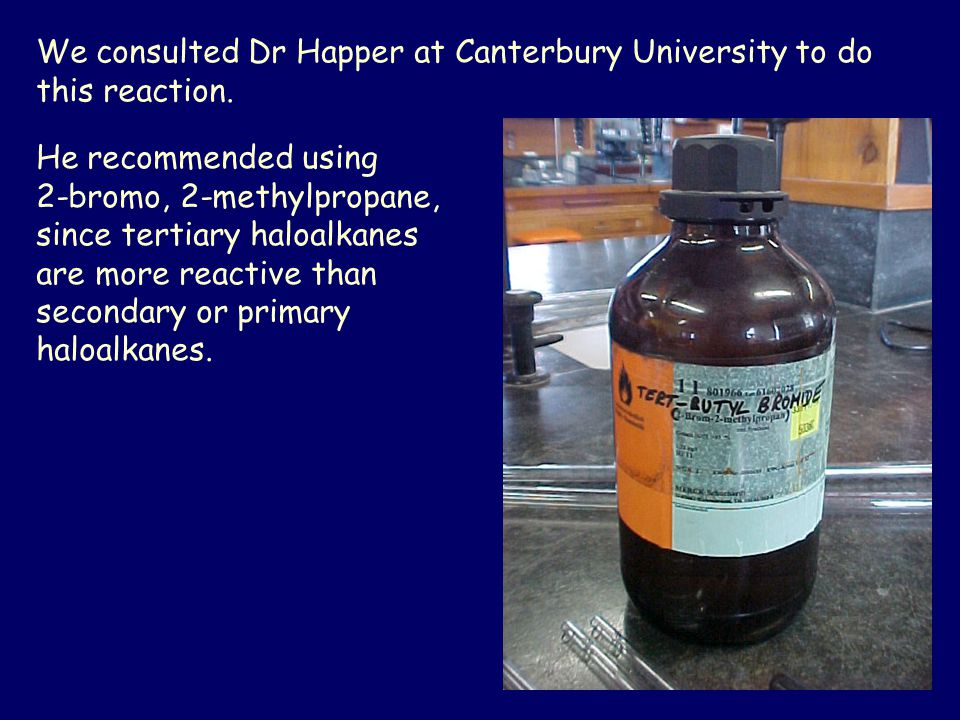 We consulted Dr Happer at Canterbury University to do this reaction.