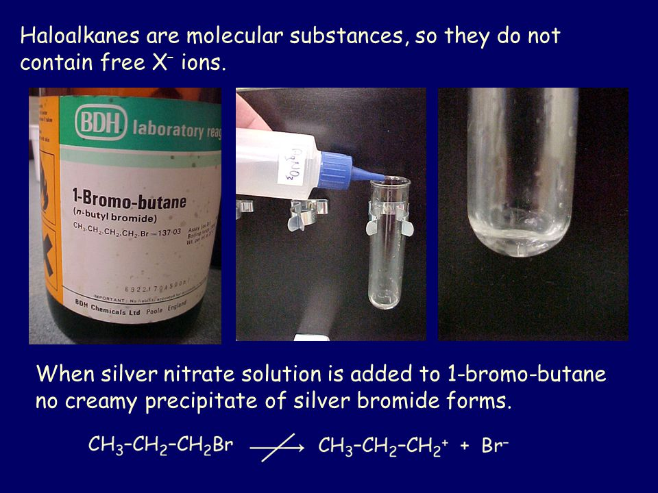 Haloalkanes are molecular substances, so they do not contain free X– ions.