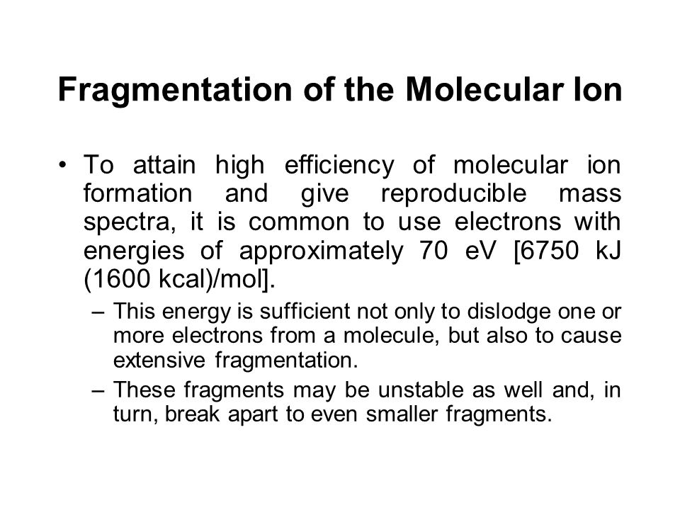 Fragmentation of the Molecular Ion
