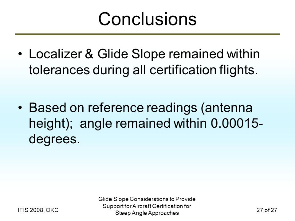Conclusions Localizer & Glide Slope remained within tolerances during all certification flights.